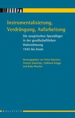 Instrumentalisierung, Verdrängung, Aufarbeitung von Haunstein,  Petra, Kaminsky,  Anne, Knigge,  Volkhard, Ritscher,  Bodo
