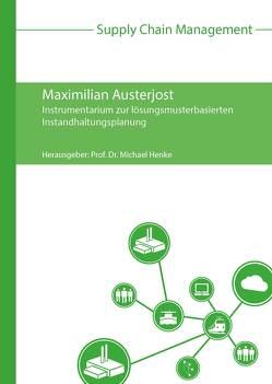 Instrumentarium zur lösungsmusterbasierten Instandhaltungsplanung von Austerjost,  Maximilian, Henke,  Michael