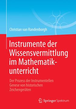 Instrumente der Wissensvermittlung im Mathematikunterricht von van Randenborgh,  Christian