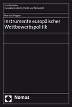 Instrumente europäischer Wettbewerbspolitik von Stopper,  Martin