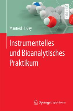 Instrumentelles und Bioanalytisches Praktikum von Gey,  Manfred H.