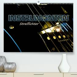INSTRUMENTEN Streiflichter (Premium, hochwertiger DIN A2 Wandkalender 2021, Kunstdruck in Hochglanz) von Bleicher,  Renate