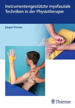 Instrumentengestützte myofasziale Techniken in der Physiotherapie von Förster,  Jürgen