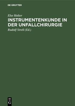 Instrumentenkunde in der Unfallchirurgie von Böhler,  Jörg, Holter,  Else, Streli,  Rudolf