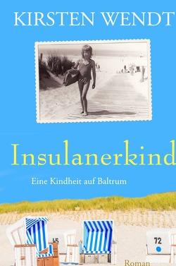 Insulanerkind: Eine Kindheit auf Baltrum von Wendt,  Kirsten