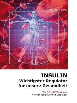 Insulin – Wichtigster Regulator für unsere Gesundheit von Ulmer,  Günter