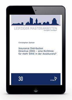 Insurance Distribution Directive (IDD) – eine Richtlinie für mehr Ethik in der Assekuranz? von Spitzer,  Christopher, Wagner,  Fred