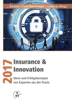 Insurance & Innovation 2017 von Eckstein,  Andreas, Funk-Münchmeyer,  Anja, Liebetrau,  Axel