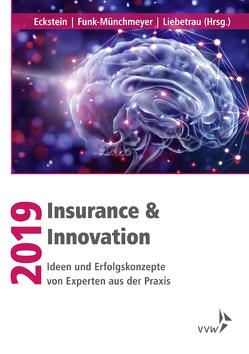 Insurance & Innovation 2019 von Eckstein,  Andreas, Funk-Münchmeyer,  Anja, Liebetrau,  Axel