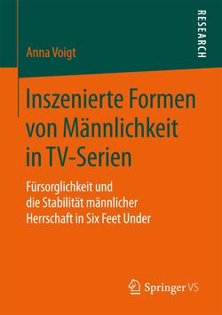 Inszenierte Formen von Männlichkeit in TV-Serien von Voigt,  Anna