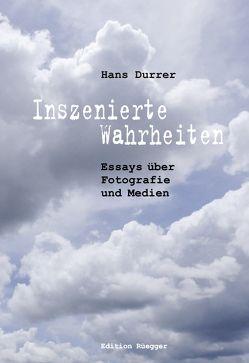 Inszenierte Wahrheiten von Durrer,  Hans