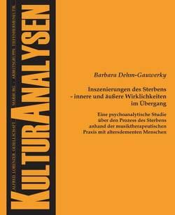 Inszenierungen des Sterbens – innere und äußere Wirklichkeiten im Übergang von Dehm-Gauwerky,  Barbara