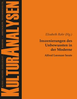Inszenierungen des Unbewussten in der Moderne – Alfred Lorenzer heute von Rohr,  Elisabeth