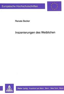 Inszenierungen des Weiblichen von Becker,  Renate