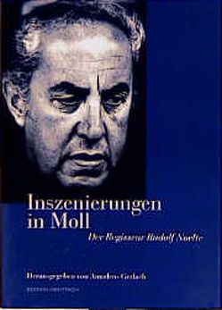 Inszenierungen in Moll – Der Regisseur Rudolf Noelte von Barlog,  Boleslaw, Brandauer,  Klaus M, George,  Götz, Gerlach,  Amadeus