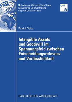 Intangible Assets und Goodwill im Spannungsfeld zwischen Entscheidungsrelevanz und Verlässlichkeit von Freidank,  Prof. Dr. Carl-Christian, Velte,  Patrick