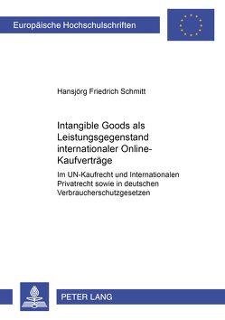 «Intangible Goods» als Leistungsgegenstand internationaler Online-Kaufverträge von Schmitt,  Hansjörg Friedrich