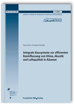 Integrale Bausysteme zur effizienten Beeinflussung von Klima, Akustik und Luftqualität in Räumen. Abschlussbericht. von Schwitalla,  Christoph, Zhou,  Xiaoru