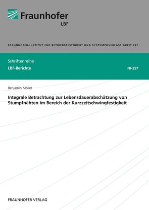 Integrale Betrachtung zur Lebensdauerabschätzung von Stumpfnähten im Bereich der Kurzzeitschwingfestigkeit. von Möller,  Benjamin