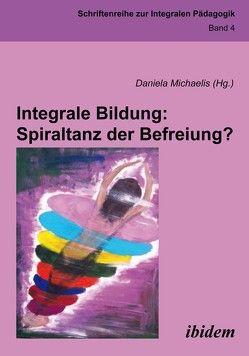 Integrale Bildung: Spiraltanz der Befreiung? von Burghardt,  Anja, Leodolter,  Gundula, Michaelis,  Daniela, Okorn,  Michael, Scheucher,  Michaela