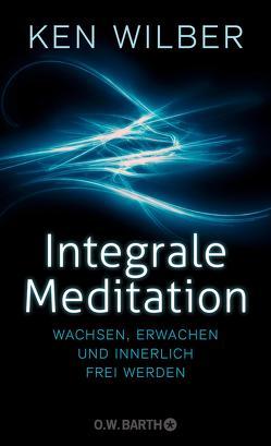 Integrale Meditation von Lehner,  Jochen, Wilber,  Ken