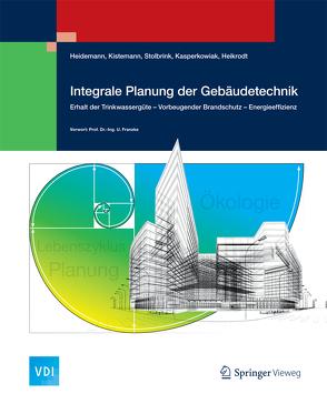 Integrale Planung der Gebäudetechnik von Heidemann,  Achim, Heikrodt,  Klaus, Kasperkowiak,  Frank, Kistemann,  Thomas, Stolbrink,  Marc