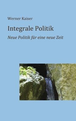 Integrale Politik von Kaiser,  Werner