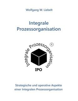 Integrale Prozessorganisation von Liebelt,  Wolfgang W.