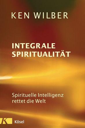 Integrale Spiritualität von Petersen,  Karin, Schramm,  Uwe, Wilber,  Ken