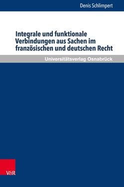 Integrale und funktionale Verbindungen aus Sachen im französischen und deutschen Recht von Schlimpert,  Denis