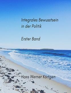 Integrales Bewusstsein in der Politik von Körtgen,  Hans Werner