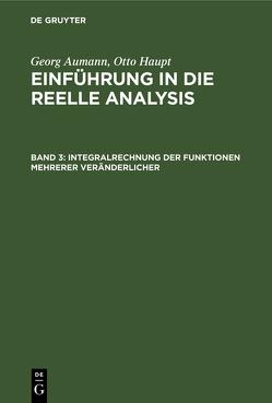 Integralrechnung der Funktionen mehrerer Veränderlicher. – 1983. – 295 S. von Aumann,  Georg, Haupt,  Otto