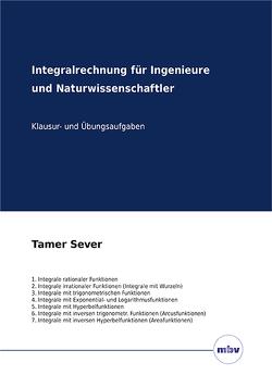 Integralrechnung für Ingenieure und Naturwissenschaftler – Klausur- und Übungsaufgaben von Sever,  Tamer