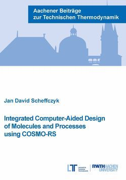 Integrated Computer-Aided Design of Molecules and Processes using COSMO-RS von Scheffczyk,  Jan David