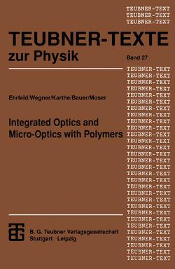 Integrated Optics and Micro-Optics with Polymers von Bauer,  Hans-Dieter, Ehrfeld,  Wolfgang, Karthe,  Wolfgang, Moser,  Herbert O., Wegner,  Gerhard