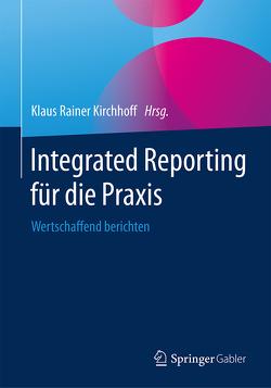 Integrated Reporting für die Praxis von Kirchhoff,  Klaus Rainer