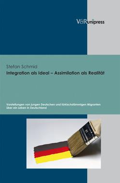 Integration als Ideal – Assimilation als Realität von Schmid,  Stefan