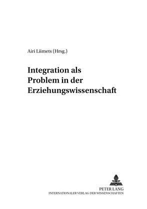 Integration als Problem in der Erziehungswissenschaft von Liimets,  Airi