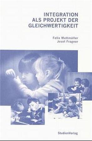 Integration als Projekt der Gleichwertigkeit von Fragner,  Josef, Mattmüller,  Felix