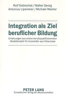 Integration als Ziel beruflicher Bildung von Dobischat,  Rolf, Lipsmeier,  Antonius, Wacker,  Michael, Walter,  Georg