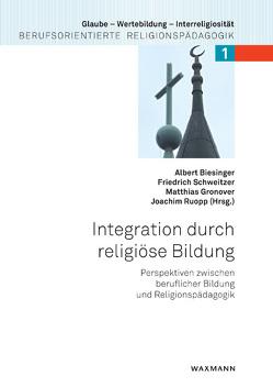 Integration durch religiöse Bildung von Biesinger,  Albert, Gronover,  Matthias, Ruopp,  Joachim, Schweitzer,  Friedrich