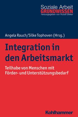 Integration in den Arbeitsmarkt von Bieker,  Rudolf, Rauch,  Angela, Tophoven,  Silke