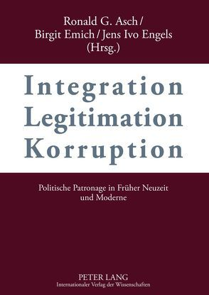 Integration – Legitimation – Korruption. Integration – Legitimation – Corruption von Asch,  Ronald G., Emich,  Birgit, Engels,  Jens Ivo