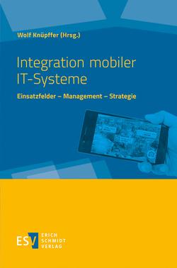 Integration mobiler IT-Systeme von Gabriel,  Andreas, Herzog,  David, Knüpffer,  Wolf, Schnaider,  Michael