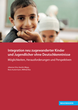 Integration neu zugewanderter Kinder und Jugendlicher ohne Deutschkenntnisse von Austermann,  Nora, Bos,  Wilfried, Migas,  Karolin, Otto,  Johanna