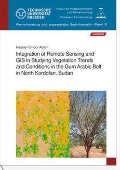 Integration of Remote Sensing and GIS in Studying Vegetation Trends and Conditions in the Gum Arabic Belt in North Kordofan, Sudan von Adam,  Hassan Elnour, Csaplovics,  Elmar