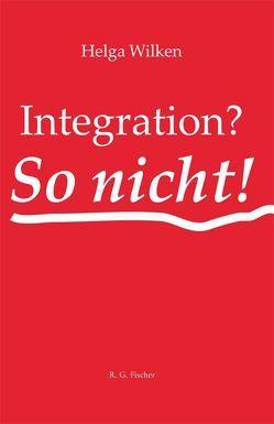 Integration? – So nicht! von Wilken,  Helga