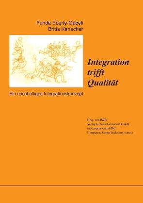 Integration trifft Qualität von Eberle-Güceli,  Funda, Kanacher,  Britta, KCI - Kompetenz Center Inklusion(-ismus),  Bonn,  KCI - Kompetenz Center Inklusion(-ismus),