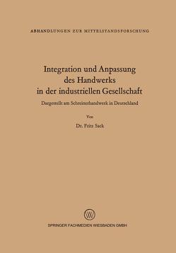 Integration und Anpassung des Handwerks in der industriellen Gesellschaft von Sack,  Fritz