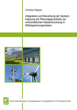 Integration und Bewertung der Spitzenkappung als Planungsgrundsatz zur wirtschaftlichen Netzentwicklung in Mittelspannungsnetzen von Wagner,  Christian